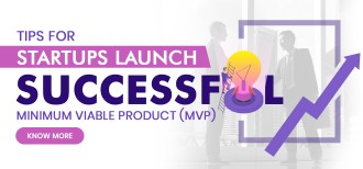 Tips for Startups Launch Successful Minimum Viable Product (MVP)